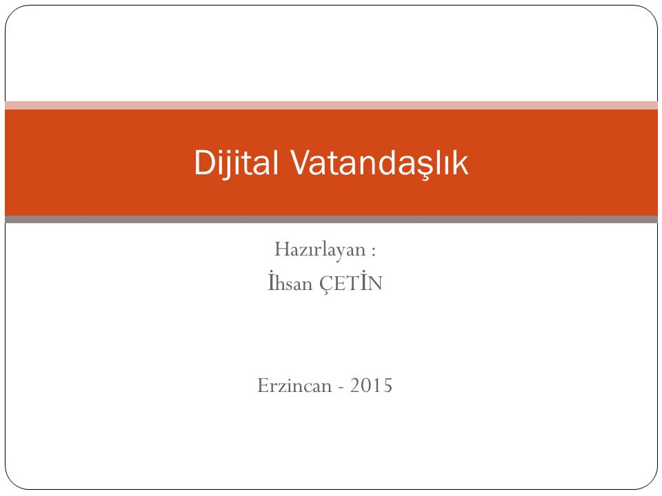 Hazırlayan : İ hsan ÇET İ N Erzincan - 2015 Dijital Vatandaşlık