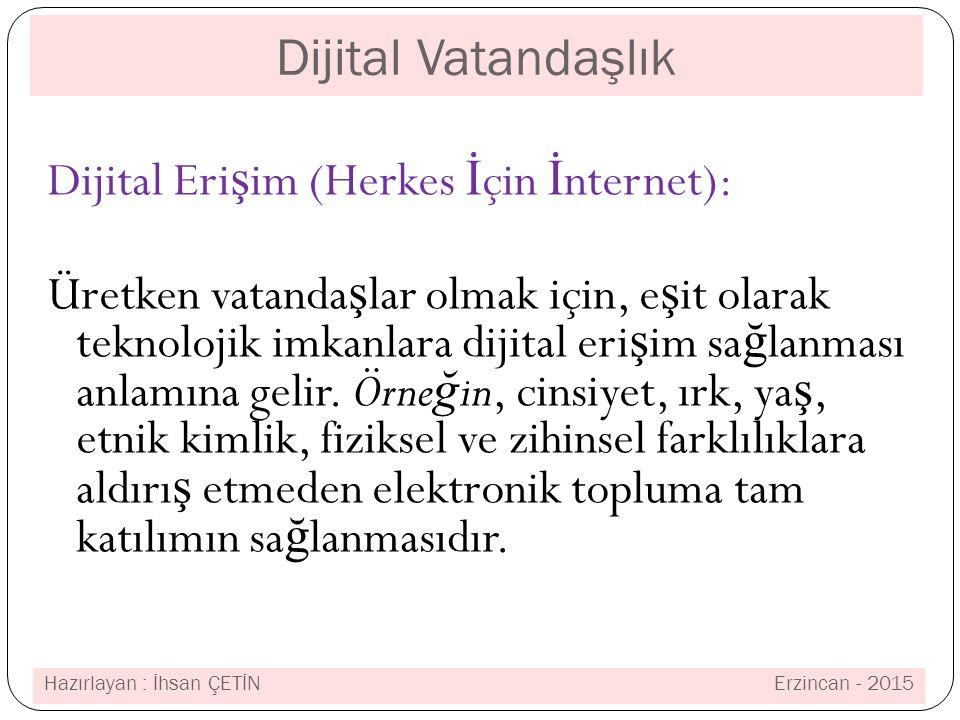 Dijital Vatandaşlık Dijital Eri ş im (Herkes İ çin İ nternet): Üretken vatanda ş lar olmak için, e ş it olarak teknolojik imkanlara dijital eri ş im sa ğ lanması anlamına gelir.