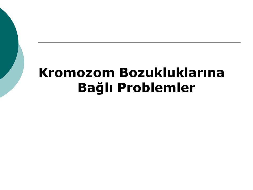 Kromozom Bozukluklarına Bağlı Problemler
