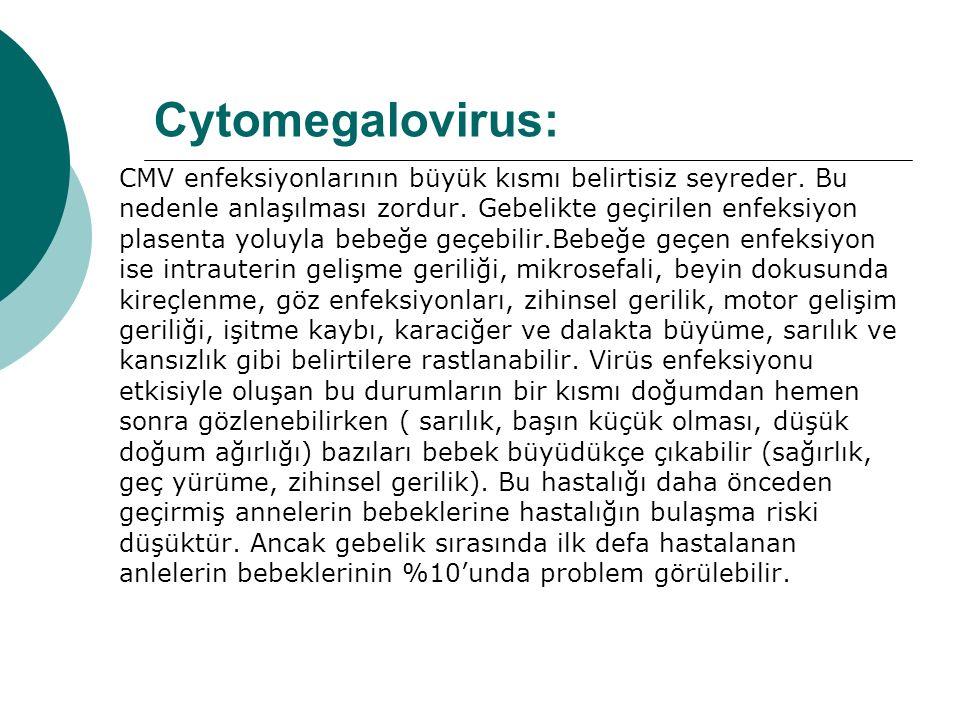 Cytomegalovirus: CMV enfeksiyonlarının büyük kısmı belirtisiz seyreder.