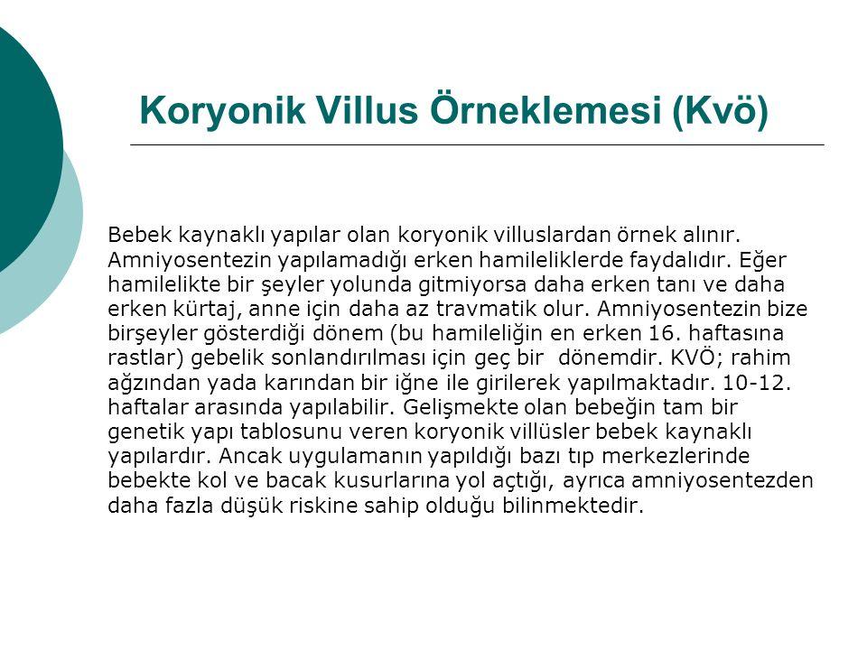 Koryonik Villus Örneklemesi (Kvö) Bebek kaynaklı yapılar olan koryonik villuslardan örnek alınır.