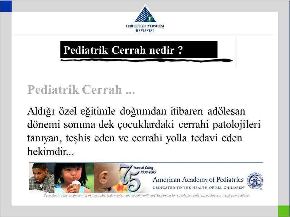 Pediatrik Cerrah nedir ? Pediatrik Cerrah... Aldığı özel eğitimle doğumdan itibaren adölesan dönemi sonuna dek çocuklardaki cerrahi patolojileri tanıy
