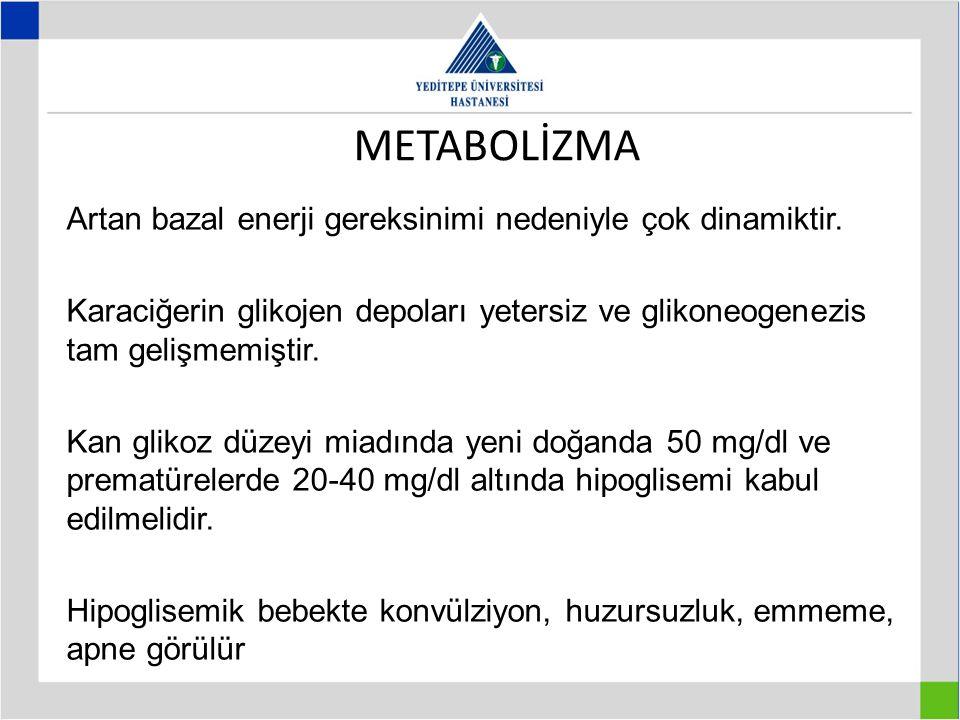 METABOLİZMA Artan bazal enerji gereksinimi nedeniyle çok dinamiktir. Karaciğerin glikojen depoları yetersiz ve glikoneogenezis tam gelişmemiştir. Kan