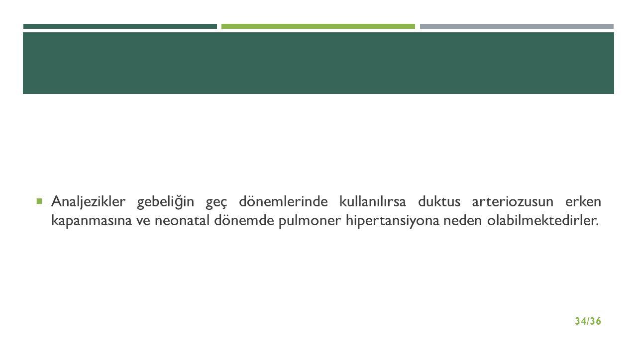  Analjezikler gebeli ğ in geç dönemlerinde kullanılırsa duktus arteriozusun erken kapanmasına ve neonatal dönemde pulmoner hipertansiyona neden olabi