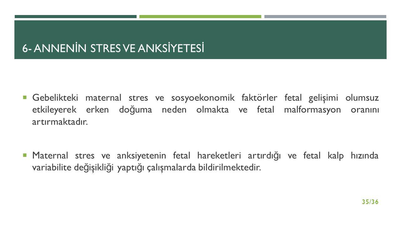 6- ANNEN İ N STRES VE ANKS İ YETES İ  Gebelikteki maternal stres ve sosyoekonomik faktörler fetal gelişimi olumsuz etkileyerek erken do ğ uma neden o
