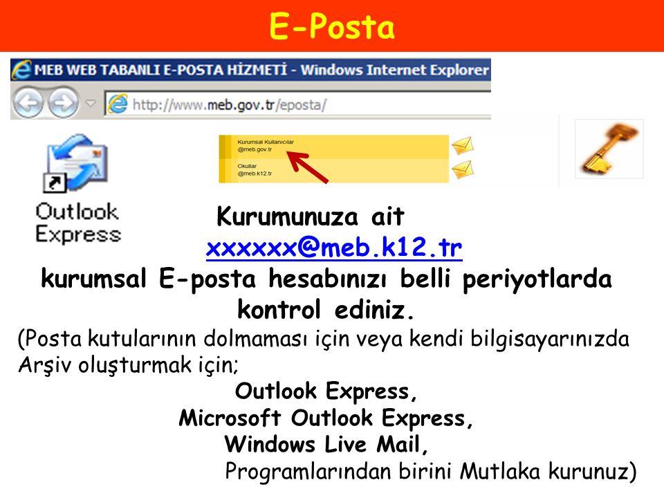 E-Posta Kurumunuza ait xxxxxx@meb.k12.tr kurumsal E-posta hesabınızı belli periyotlarda kontrol ediniz. (Posta kutularının dolmaması için veya kendi b