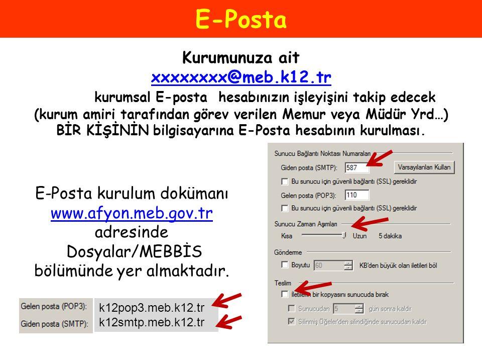 E-Posta Kurumunuza ait xxxxxxxx@meb.k12.tr kurumsal E-posta hesabınızın işleyişini takip edecek (kurum amiri tarafından görev verilen Memur veya Müdür