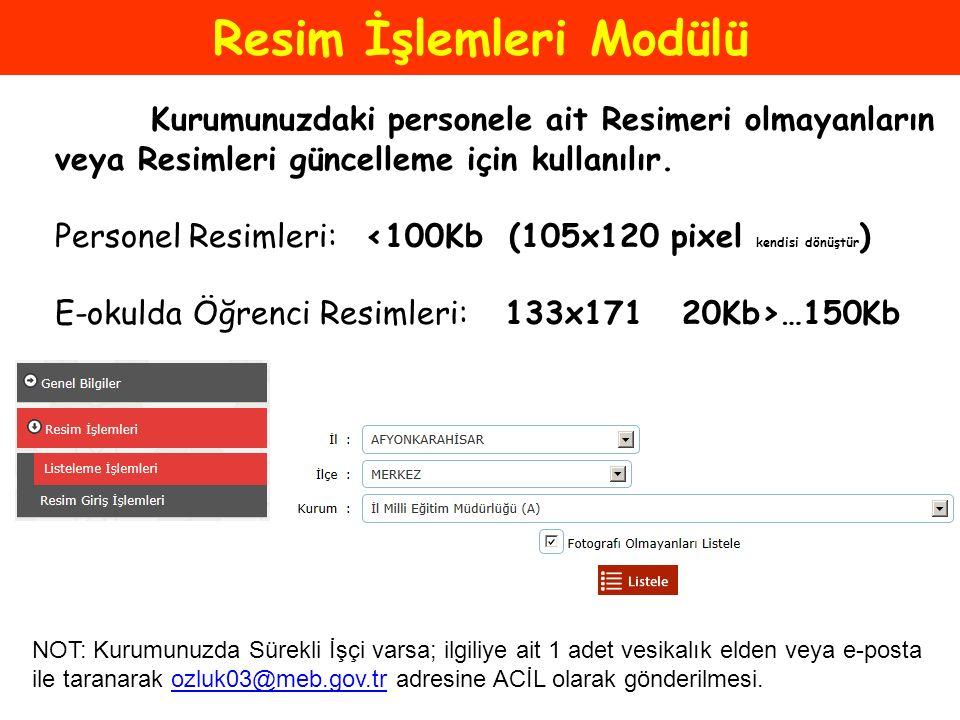 Resim İşlemleri Modülü Kurumunuzdaki personele ait Resimeri olmayanların veya Resimleri güncelleme için kullanılır. Personel Resimleri: <100Kb (105x12