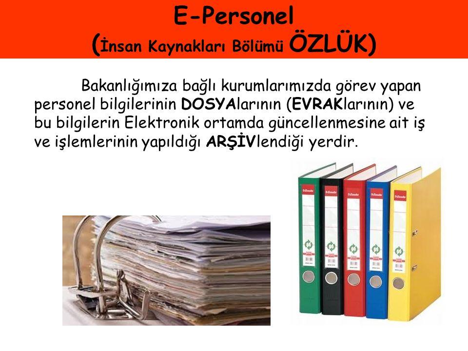 E-Personel ( İnsan Kaynakları Bölümü ÖZLÜK) Bakanlığımıza bağlı kurumlarımızda görev yapan personel bilgilerinin DOSYAlarının (EVRAKlarının) ve bu bil