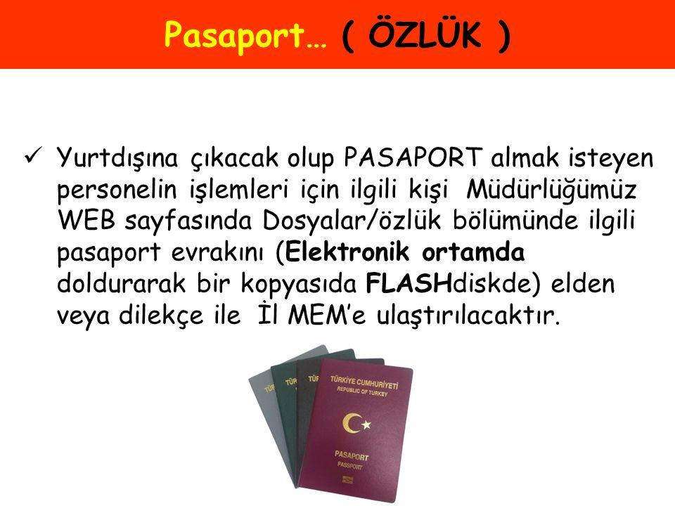 Pasaport… ( ÖZLÜK ) Yurtdışına çıkacak olup PASAPORT almak isteyen personelin işlemleri için ilgili kişi Müdürlüğümüz WEB sayfasında Dosyalar/özlük bö