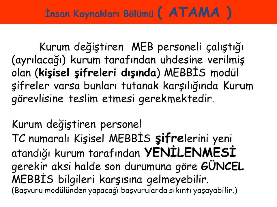İnsan Kaynakları ( ATAMA ) Kurum değiştiren MEB personeli çalıştığı (ayrılacağı) kurum tarafından uhdesine verilmiş olan (kişisel şifreleri dışında) M