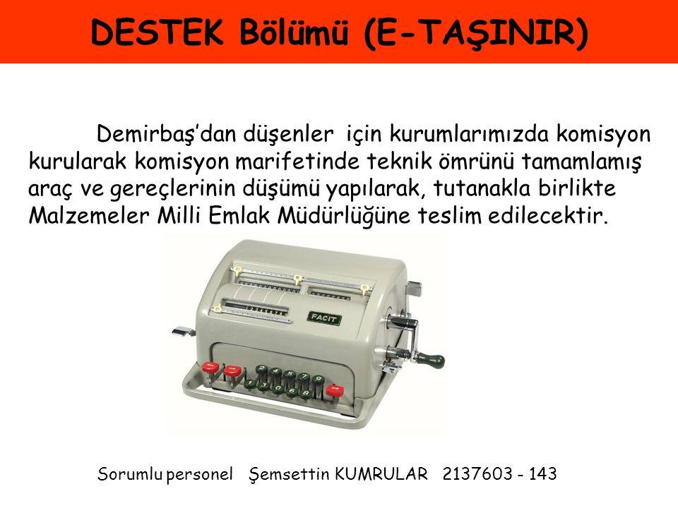 DESTEK Bölümü (E-TAŞINIR) Demirbaş'dan düşenler için kurumlarımızda komisyon kurularak komisyon marifetinde teknik ömrünü tamamlamış araç ve gereçleri
