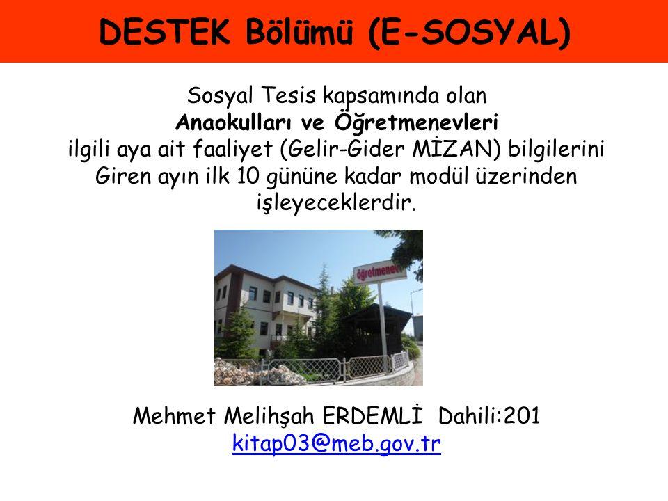 DESTEK Bölümü (E-SOSYAL) Sosyal Tesis kapsamında olan Anaokulları ve Öğretmenevleri ilgili aya ait faaliyet (Gelir-Gider MİZAN) bilgilerini Giren ayın