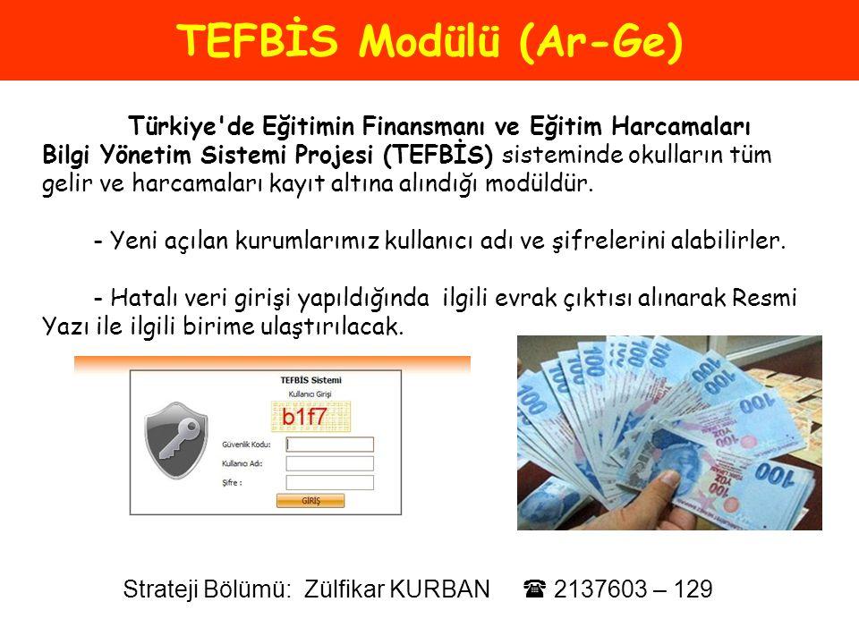 TEFBİS Modülü (Ar-Ge) Türkiye'de Eğitimin Finansmanı ve Eğitim Harcamaları Bilgi Yönetim Sistemi Projesi (TEFBİS) sisteminde okulların tüm gelir ve ha