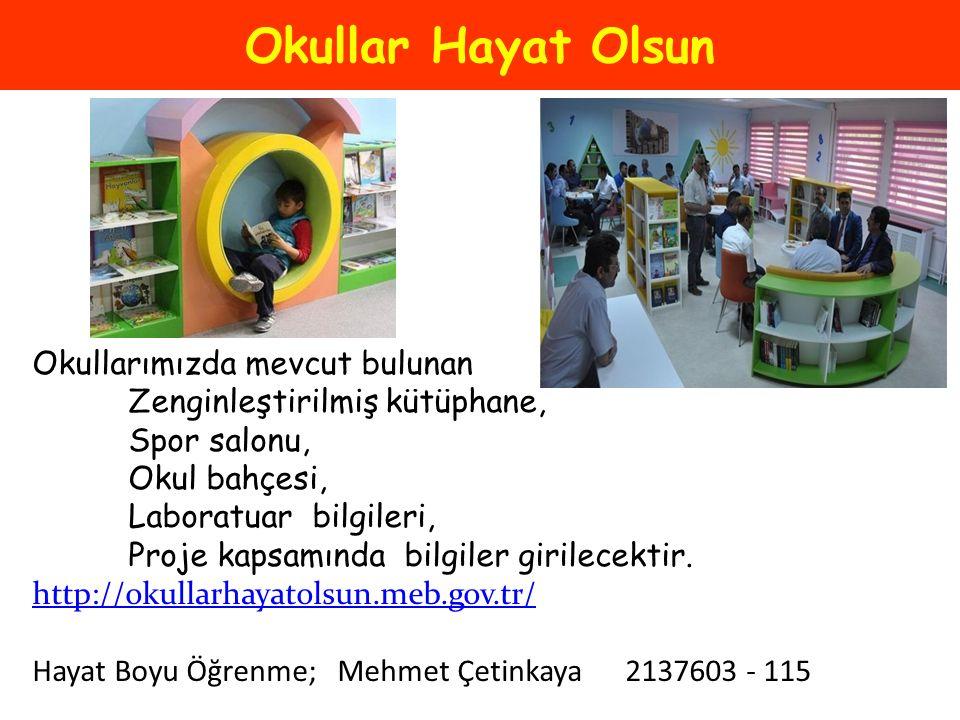 Okullar Hayat Olsun Okullarımızda mevcut bulunan Zenginleştirilmiş kütüphane, Spor salonu, Okul bahçesi, Laboratuar bilgileri, Proje kapsamında bilgil