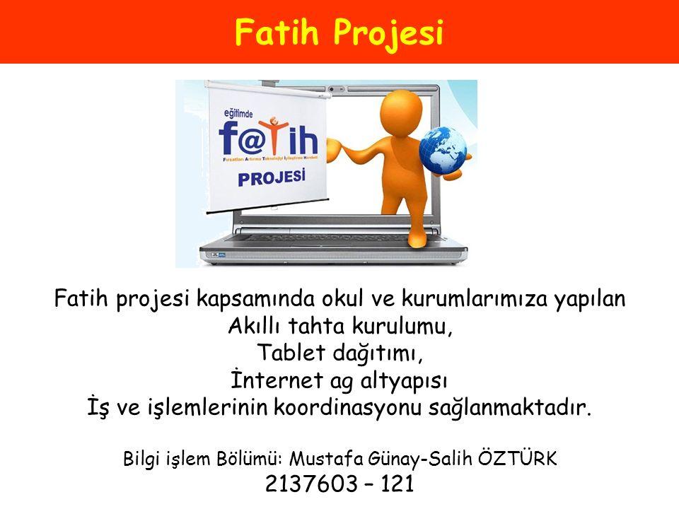 Fatih Projesi Fatih projesi kapsamında okul ve kurumlarımıza yapılan Akıllı tahta kurulumu, Tablet dağıtımı, İnternet ag altyapısı İş ve işlemlerinin