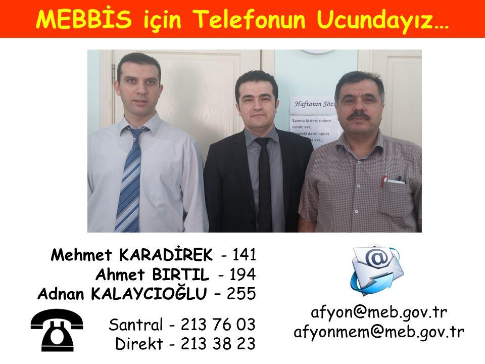 MEBBİS için Telefonun Ucundayız… Mehmet KARADİREK - 141 Ahmet BIRTIL - 194 Adnan KALAYCIOĞLU – 255 Santral - 213 76 03 Direkt - 213 38 23 afyon@meb.go