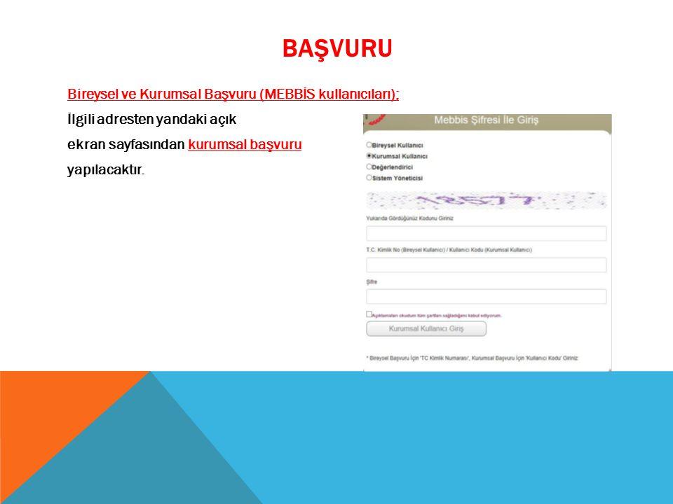 BAŞVURU Bireysel ve Kurumsal Başvuru (MEBBİS kullanıcıları); İlgili adresten yandaki açık ekran sayfasından kurumsal başvuru yapılacaktır.