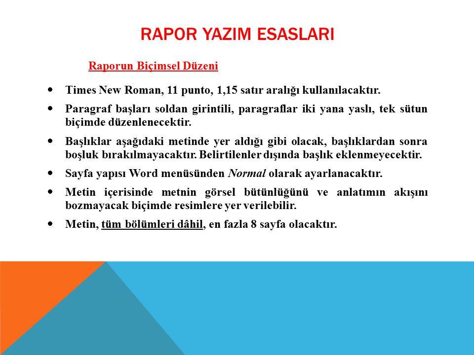 RAPOR YAZIM ESASLARI Raporun Biçimsel Düzeni  Times New Roman, 11 punto, 1,15 satır aralığı kullanılacaktır.