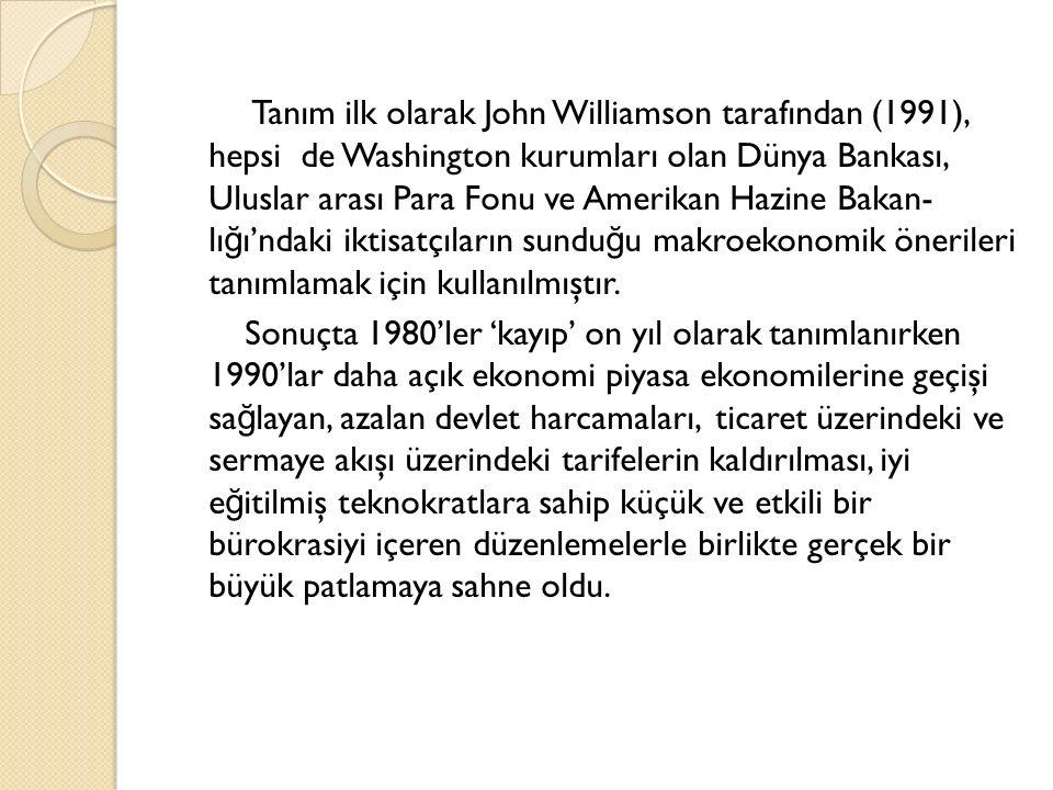 Tanım ilk olarak John Williamson tarafından (1991), hepsi de Washington kurumları olan Dünya Bankası, Uluslar arası Para Fonu ve Amerikan Hazine Bakan- lı ğ ı'ndaki iktisatçıların sundu ğ u makroekonomik önerileri tanımlamak için kullanılmıştır.