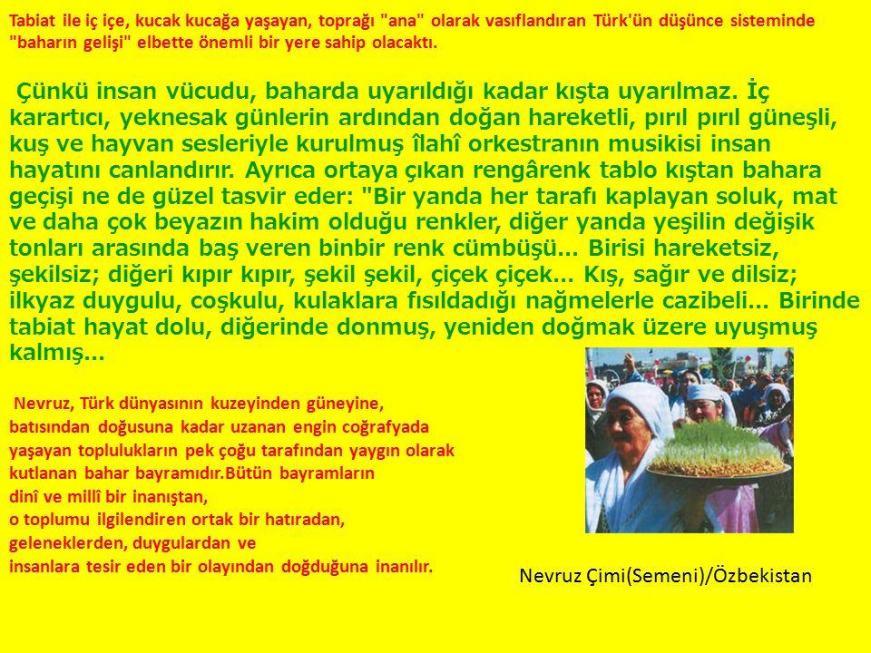 Tabiat ile iç içe, kucak kucağa yaşayan, toprağı ana olarak vasıflandıran Türk ün düşünce sisteminde baharın gelişi elbette önemli bir yere sahip olacaktı.