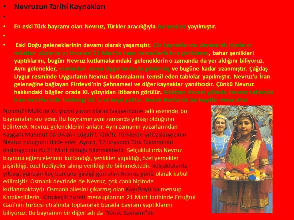 Nevruzun Tarihi Kaynakları En eski Türk bayramı olan Nevruz, Türkler aracılığıyla Avrasya ya yayılmıştır.