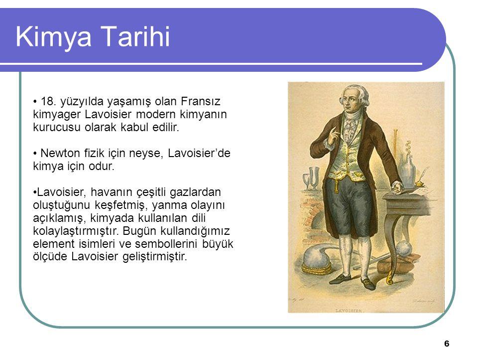 Kimya Tarihi 6 18. yüzyılda yaşamış olan Fransız kimyager Lavoisier modern kimyanın kurucusu olarak kabul edilir. Newton fizik için neyse, Lavoisier'd