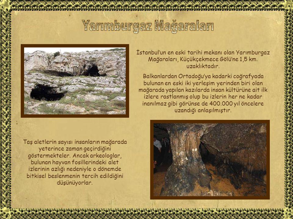 İstanbul'un en eski tarihi mekanı olan Yarımburgaz Mağaraları, Küçükçekmece Gölü'ne 1,5 km.