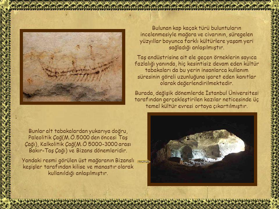 Bulunan kap kaçak türü buluntuların incelenmesiyle mağara ve civarının, süregelen yüzyıllar boyunca farklı kültürlere yaşam yeri sağladığı anlaşılmıştır.