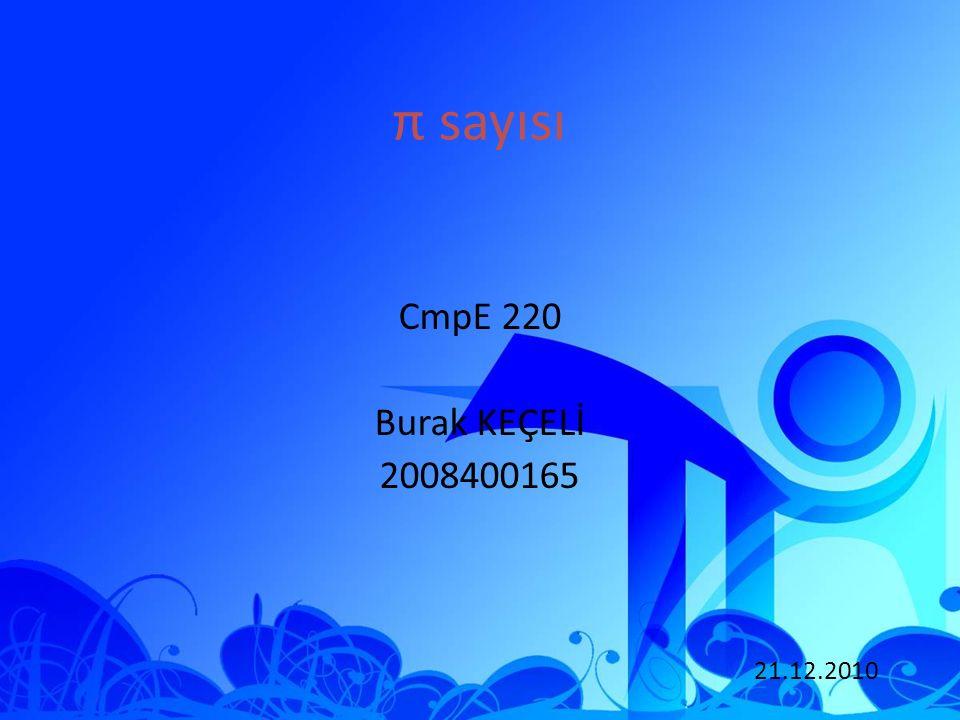 π sayısı CmpE 220 Burak KEÇELİ 2008400165 21.12.2010