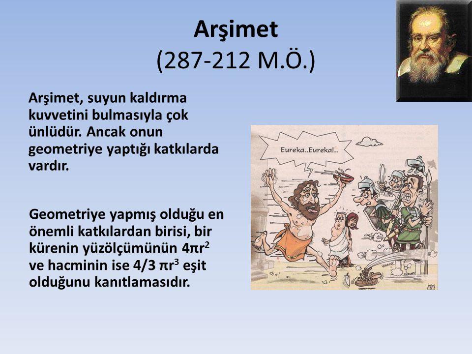 Arşimet (287-212 M.Ö.) Arşimet, suyun kaldırma kuvvetini bulmasıyla çok ünlüdür.