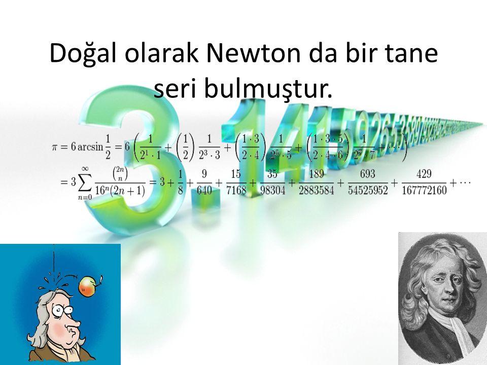 Doğal olarak Newton da bir tane seri bulmuştur.