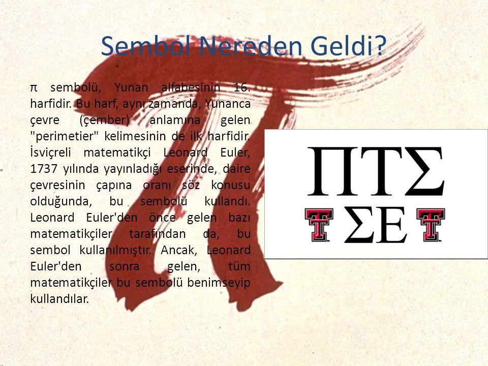 Sembol Nereden Geldi. π sembolü, Yunan alfabesinin 16.