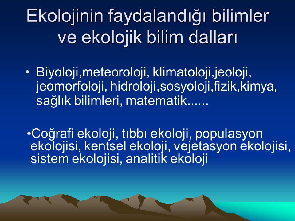 Ekolojinin faydalandığı bilimler ve ekolojik bilim dalları Biyoloji,meteoroloji, klimatoloji,jeoloji, jeomorfoloji, hidroloji,sosyoloji,fizik,kimya, sağlık bilimleri, matematik......