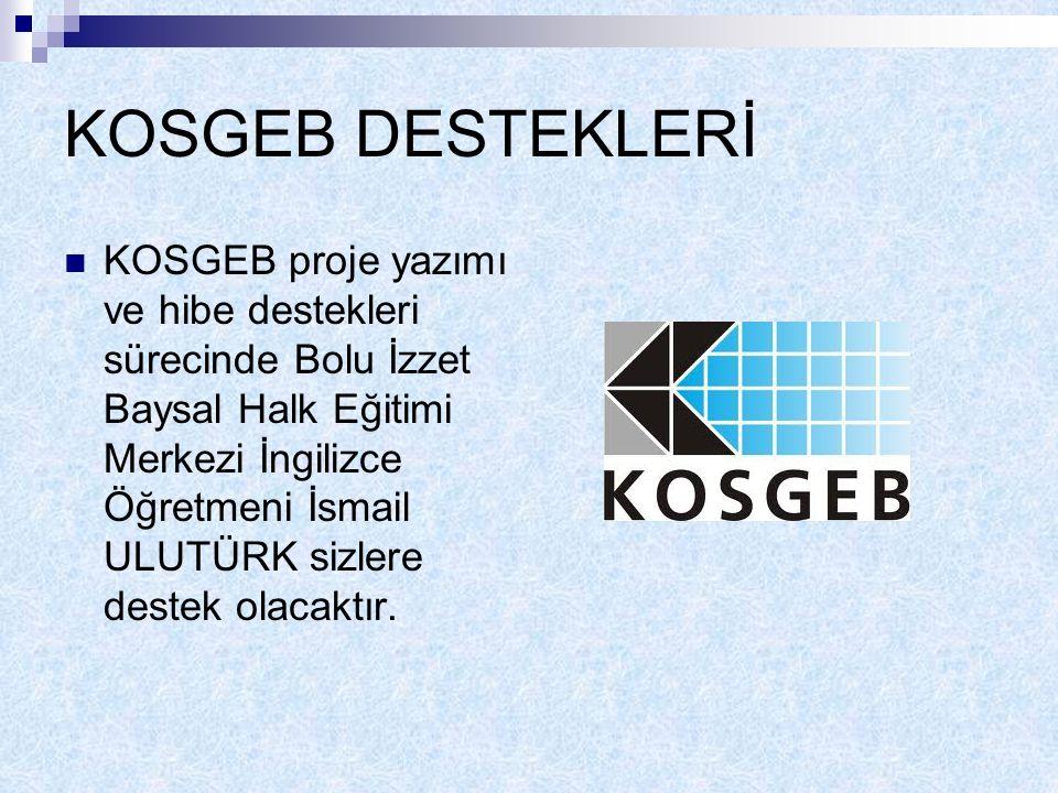 KOSGEB DESTEKLERİ KOSGEB proje yazımı ve hibe destekleri sürecinde Bolu İzzet Baysal Halk Eğitimi Merkezi İngilizce Öğretmeni İsmail ULUTÜRK sizlere destek olacaktır.