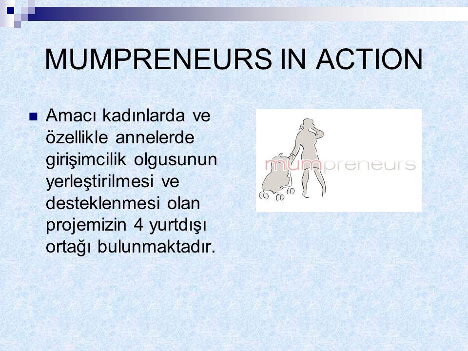 MUMPRENEURS IN ACTION Amacı kadınlarda ve özellikle annelerde girişimcilik olgusunun yerleştirilmesi ve desteklenmesi olan projemizin 4 yurtdışı ortağı bulunmaktadır.