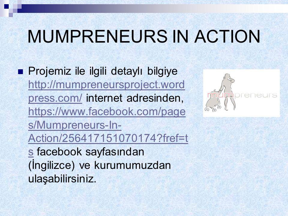 MUMPRENEURS IN ACTION Projemiz ile ilgili detaylı bilgiye http://mumpreneursproject.word press.com/ internet adresinden, https://www.facebook.com/page s/Mumpreneurs-In- Action/256417151070174 fref=t s facebook sayfasından (İngilizce) ve kurumumuzdan ulaşabilirsiniz.