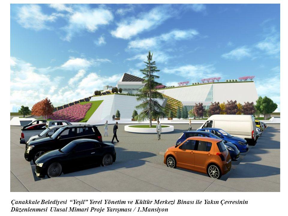 Çanakkale Belediyesi Yeşil Yerel Yönetim ve Kültür Merkezi Binası ile Yakın Çevresinin Düzenlenmesi Ulusal Mimari Proje Yarışması / 1.Mansiyon