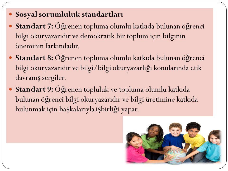 Sosyal sorumluluk standartları Standart 7: Ö ğ renen topluma olumlu katkıda bulunan ö ğ renci bilgi okuryazarıdır ve demokratik bir toplum için bilginin öneminin farkındadır.