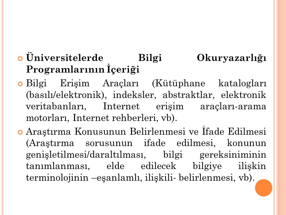 Üniversitelerde Bilgi Okuryazarlığı Programlarının İçeriği Bilgi Erişim Araçları (Kütüphane katalogları (basılı/elektronik), indeksler, abstraktlar, elektronik veritabanları, Internet erişim araçları-arama motorları, Internet rehberleri, vb).