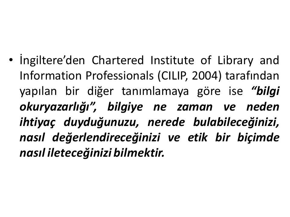 İngiltere'den Chartered Institute of Library and Information Professionals (CILIP, 2004) tarafından yapılan bir diğer tanımlamaya göre ise bilgi okuryazarlığı , bilgiye ne zaman ve neden ihtiyaç duyduğunuzu, nerede bulabileceğinizi, nasıl değerlendireceğinizi ve etik bir biçimde nasıl ileteceğinizi bilmektir.