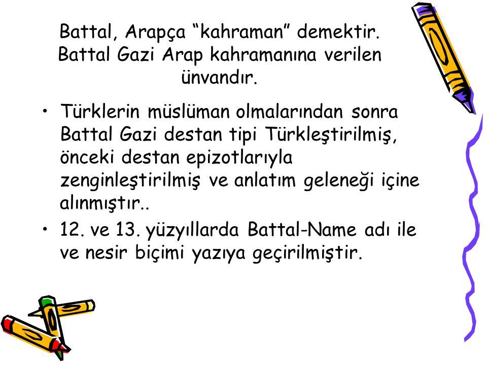 """Battal, Arapça """"kahraman"""" demektir. Battal Gazi Arap kahramanına verilen ünvandır. Türklerin müslüman olmalarından sonra Battal Gazi destan tipi Türkl"""