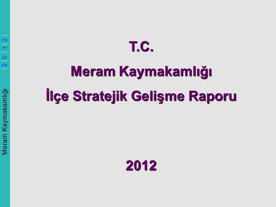 Meram Kaymakamlığı 2 0 1 2 T.C. Meram Kaymakamlığı İlçe Stratejik Gelişme Raporu 2012