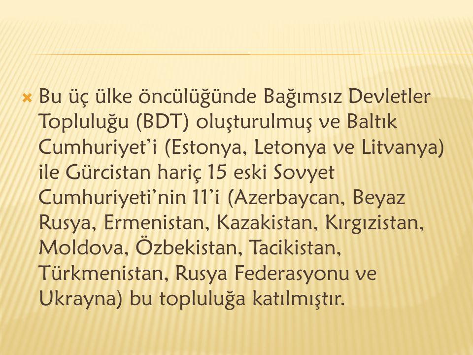  Bu üç ülke öncülüğünde Bağımsız Devletler Topluluğu (BDT) oluşturulmuş ve Baltık Cumhuriyet'i (Estonya, Letonya ve Litvanya) ile Gürcistan hariç 15 eski Sovyet Cumhuriyeti'nin 11'i (Azerbaycan, Beyaz Rusya, Ermenistan, Kazakistan, Kırgızistan, Moldova, Özbekistan, Tacikistan, Türkmenistan, Rusya Federasyonu ve Ukrayna) bu topluluğa katılmıştır.