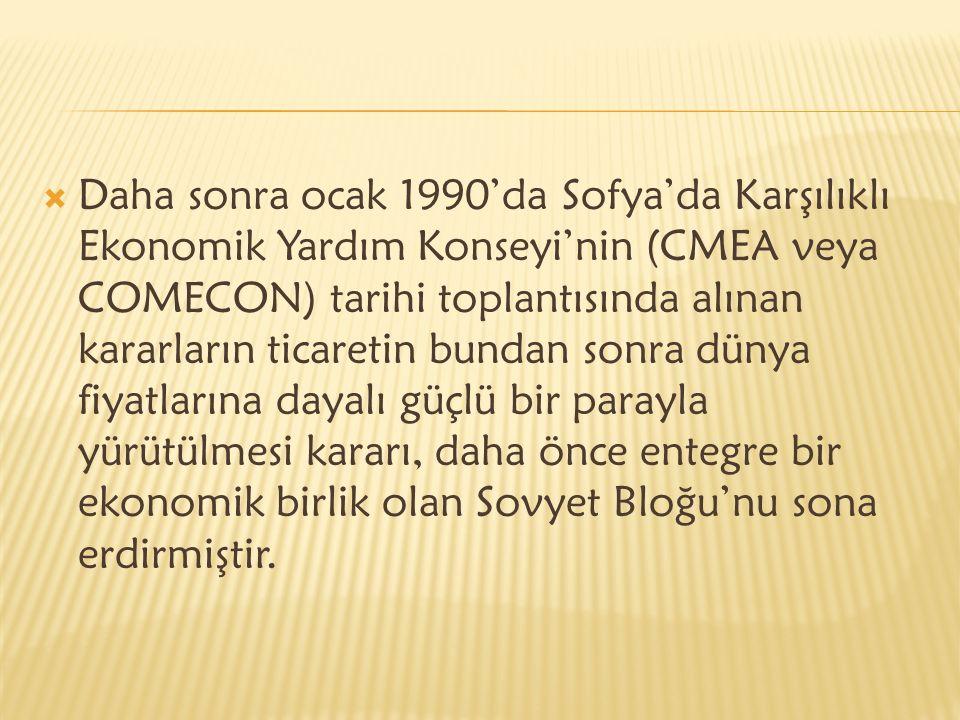  Daha sonra ocak 1990'da Sofya'da Karşılıklı Ekonomik Yardım Konseyi'nin (CMEA veya COMECON) tarihi toplantısında alınan kararların ticaretin bundan