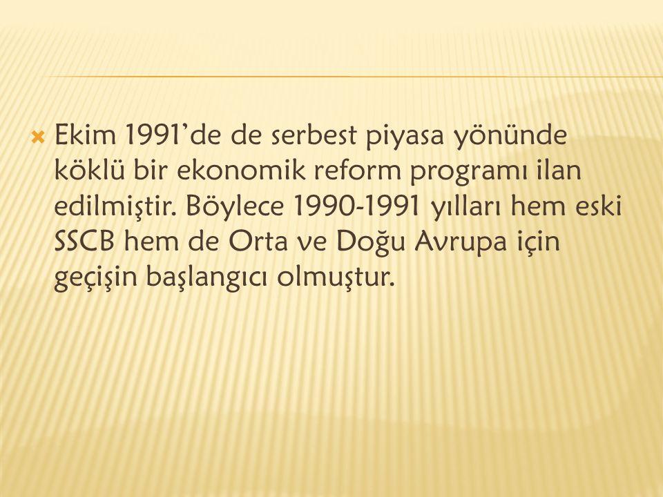  Ekim 1991'de de serbest piyasa yönünde köklü bir ekonomik reform programı ilan edilmiştir. Böylece 1990-1991 yılları hem eski SSCB hem de Orta ve Do