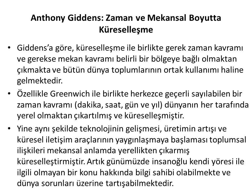 Anthony Giddens: Zaman ve Mekansal Boyutta Küreselleşme Giddens'a göre, küreselleşme ile birlikte gerek zaman kavramı ve gerekse mekan kavramı belirli bir bölgeye bağlı olmaktan çıkmakta ve bütün dünya toplumlarının ortak kullanımı haline gelmektedir.