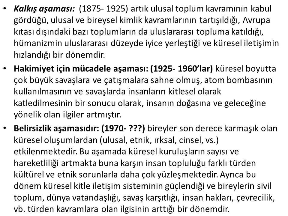 Kalkış aşaması: (1875- 1925) artık ulusal toplum kavramının kabul gördüğü, ulusal ve bireysel kimlik kavramlarının tartışıldığı, Avrupa kıtası dışındaki bazı toplumların da uluslararası topluma katıldığı, hümanizmin uluslararası düzeyde iyice yerleştiği ve küresel iletişimin hızlandığı bir dönemdir.