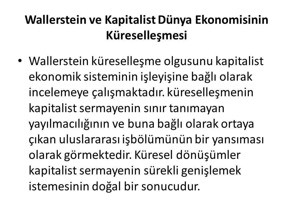 Wallerstein ve Kapitalist Dünya Ekonomisinin Küreselleşmesi Wallerstein küreselleşme olgusunu kapitalist ekonomik sisteminin işleyişine bağlı olarak incelemeye çalışmaktadır.