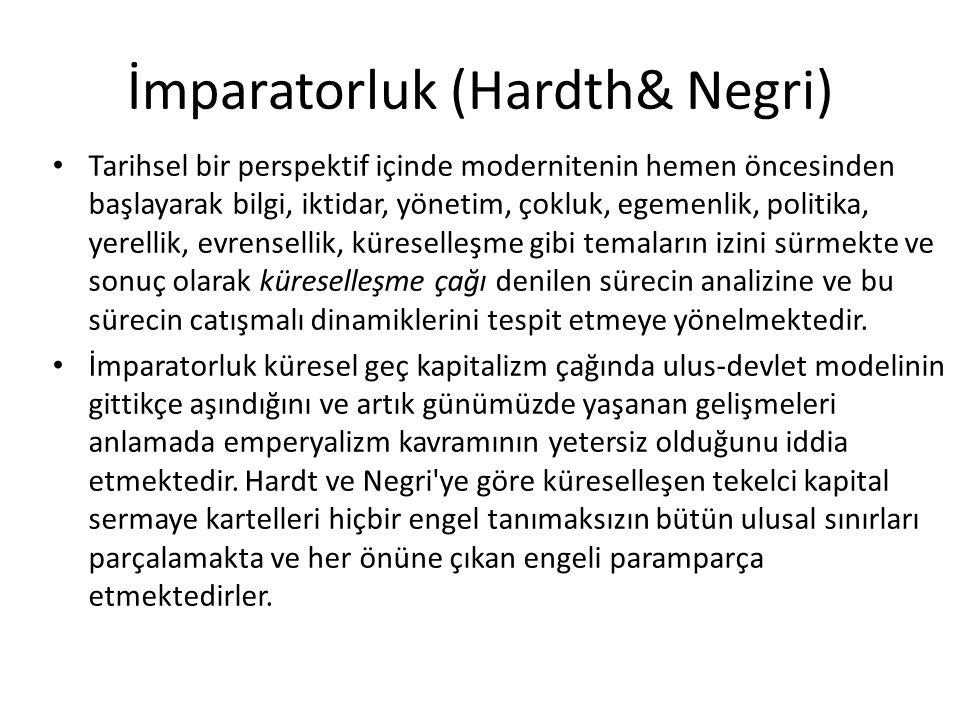 İmparatorluk (Hardth& Negri) Tarihsel bir perspektif içinde modernitenin hemen öncesinden başlayarak bilgi, iktidar, yönetim, çokluk, egemenlik, polit